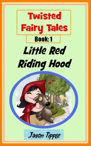 Twisted Fairy Tales 1: Little Red Riding Hood ebook by Jason Tipple