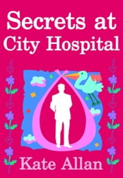 Secrets at City Hospital (Medical Drama Romance) ebook by Kate Allan