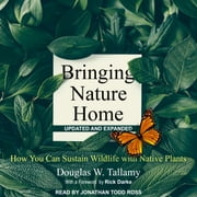 Bringing Nature Home - How You Can Sustain Wildlife with Native Plants, Updated and Expanded audiobook by Douglas W. Tallamy
