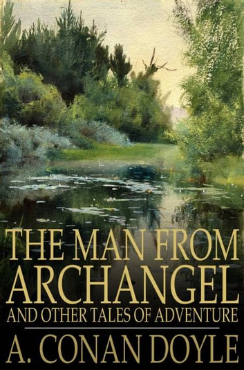 The Man from Archangel - and Other Tales of Adventure ebook by A. Conan Doyle
