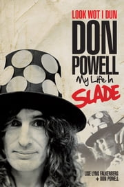 Look Wot I Dun - Don Powell of Slade ebook by Don Powell, Lise Lyng Falkenberg