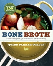 Bone Broth - 101 Essential Recipes & Age-Old Remedies to Heal Your Body ebook by Kobo.Web.Store.Products.Fields.ContributorFieldViewModel