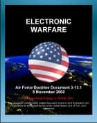 Air Force Doctrine Document 3-13.1: Electronic Warfare, Electronic Attack, Electronic Protection, Disruption, EW and Major Battles (Normandy Landing, Vietnam, Desert Storm) ebook by Progressive Management
