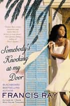 Somebody's Knocking at My Door - A Novel ebook by Francis Ray
