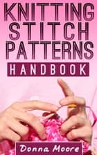 Knitting Stitch Patterns Handbook - Knitting Made Easy, #1 ebook by Donna Moore