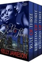 Rule of Three Series Complete Set ebook by Kelly Jamieson
