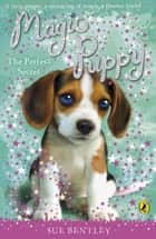 Magic Puppy: The Perfect Secret ebook by Sue Bentley