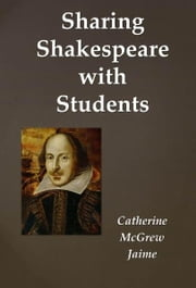 Sharing Shakespeare With Students ebook by Catherine McGrew Jaime