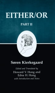 Kierkegaard's Writings, IV, Part II: Either/Or: Part II - Either/Or ebook by Søren Kierkegaard,Howard V. Hong,Edna H. Hong