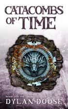 Catacombs of Time - Bonus Short Story Inside! ebook by Dylan Doose
