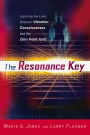 The Resonance Key - Exploring the Links Between Vibration, Consciousness, and the Zero Point Grid ebook by Marie D. Jones,Larry Flaxman