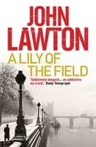 A Lily of the Field ebook by John Lawton
