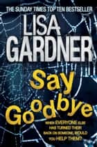 Say Goodbye (FBI Profiler 6) ebook by Lisa Gardner