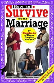 How to Survive Your Marriage - By Hundreds of Happy Couples Who Did ebook by Yadin Kaufmann,Lori Banov Kaufmann