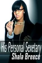 His Personal Sexetary ebook by Shala Breece