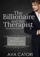 The Billionaire and the Therapist - Clean Billionaire Romance Reads, #1 ebook by