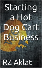 Starting a Hot Dog Cart Business ebook by RZ Aklat