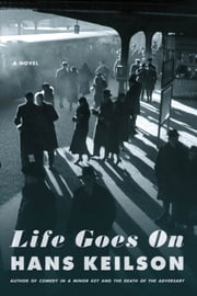 Life Goes On - A Novel ebook by Hans Keilson,Damion Searls