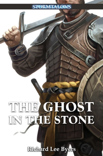 The Ghost in the Stone - A Stormtalons Novel ebook by Richard Lee Byers