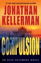 Compulsion - An Alex Delaware Novel ebook by Jonathan Kellerman