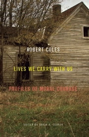 Lives We Carry with Us - Profiles of Moral Courage ebook by Robert Coles,David C. Cooper