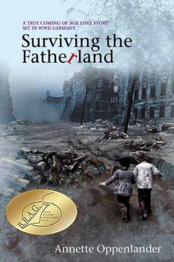 Surviving the Fatherland: A True Coming-of-age Love Story Set in WWII Germany ebook by Annette Oppenlander