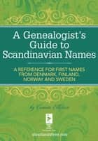 A Genealogist's Guide to Scandinavian Names - A Reference for First Names from Denmark, Finland, Norway and Sweden ekitaplar by Connie Ellefson