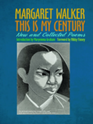 This Is My Century - New and Collected Poems ebook by Margaret Walker,Maryemma Graham,Nikky Finney