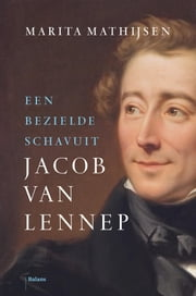 Jacob van Lennep - Een bezielde schavuit ebook by Marita Mathijsen