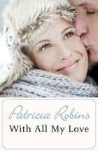 With All My Love eBook by Patricia Robins