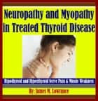 Neuropathy and Myopathy in Treated Thyroid Disease ebook by James Lowrance