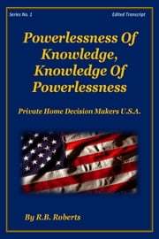 Powerlessness Of Knowledge, Knowledge of Powerlessness - Series No. 1 [PHDMUSA] ebook by RB Roberts