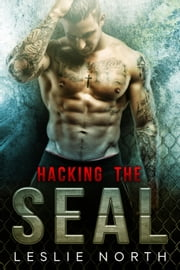 Hacking the SEAL - Saving the SEAL Series, #2 ebook by Leslie North