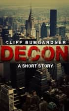 DECON: A Short Story ebook by Cliff Bumgardner