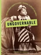 Ungovernable - The Victorian Parent's Guide to Raising Flawless Children eBook by Therese Oneill