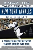 Amazing Tales from the New York Yankees Dugout ebook by Ken McMillan,Ed Randall,Bruce Markusen