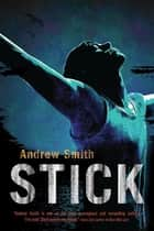 Stick - A Novel ebook by Andrew Smith