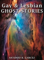 Gay & Lesbian Ghost Stories ebook by Antonio Garcez