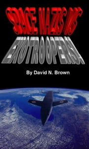 Space Nazis Vs. EXOTROOPERS! ebook by David N. Brown