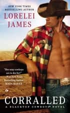 Corralled - A Blacktop Cowboys Novel ebook by Lorelei James