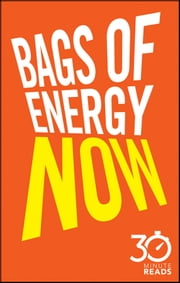 Bags of Energy Now: 30 Minute Reads - A Shortcut to Feeling More Alert and Finding More Oomph ebook by Nicholas Bate