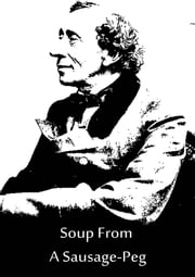 Soup from a Sausage-Peg ebook by Hans Christian Andersen