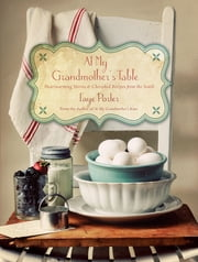 At My Grandmother's Table - Heartwarming Stories and Cherished Recipes from the South ebook by Faye Porter