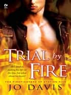 Trial By Fire - The Firefighters of Station Five ebook by Jo Davis