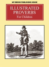 Illustrated Proverbs For Children ebook by My Ebook Publishing House