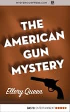 The American Gun Mystery ebook by Ellery Queen