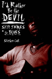 I'd Rather Be the Devil: Skip James and the Blues ebook by Calt, Stephen