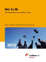 Der LL.M. 2013 - Das Expertenbuch zum Master of Laws ebook by e-fellows.net