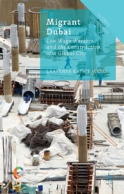 Migrant Dubai - Low Wage Workers and the Construction of a Global City ebook by Laavanya Kathiravelu