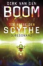 Die Reise der Scythe 3: Resonanz ebook by Dirk van den Boom